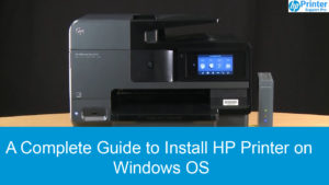 Complete Guide to Install HP Printer on Windows OS