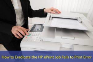 Eradicate the HP ePrint Job Fails to Print Error