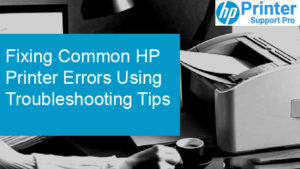 HP Printer Errors Using Troubleshooting Tips