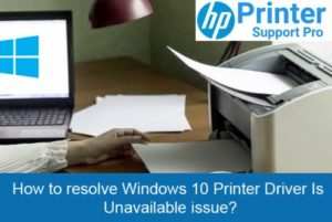 resolve Windows 10 Printer Driver Is Unavailable issue