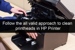 Follow the all valid approach to clean printheads in HP Printer