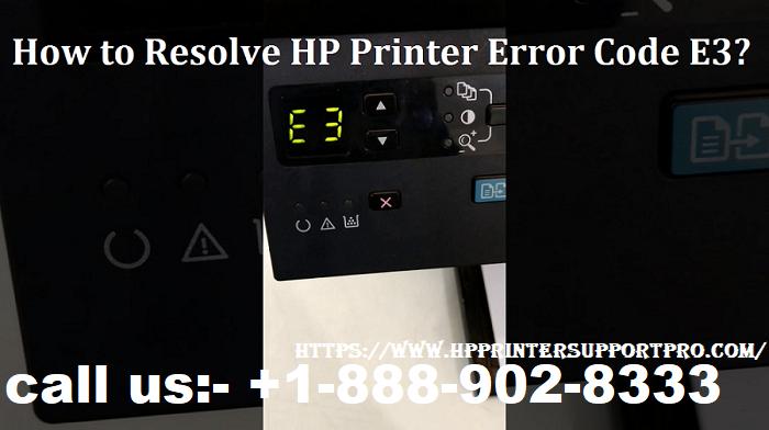 Resolve HP Printer Error Code E3, HP Printers Support