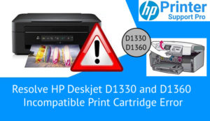 Resolve HP DeskJet D1330 and D1360 Incompatible Print Cartridge Error