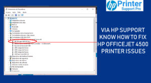 Via HP Support know how to fix HP OfficeJet 4500 Printer issues