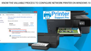 Know the valuable process to configure network printer on windows 10