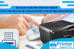 Resolve your printer busy error with the help of Hp.Com/Support