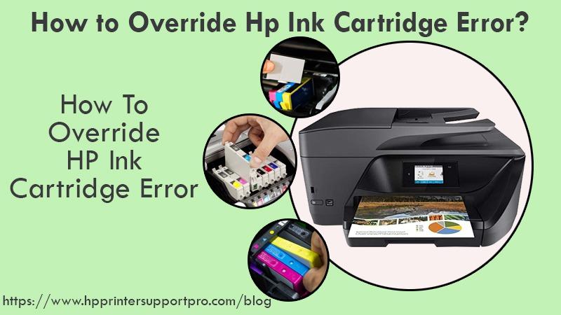 How to override Hp ink cartridge error?