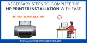 Necessary Steps To Complete The HP Printer Installation With Ease